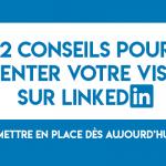 12 conseils pour augmenter votre visibilité sur LinkedIn